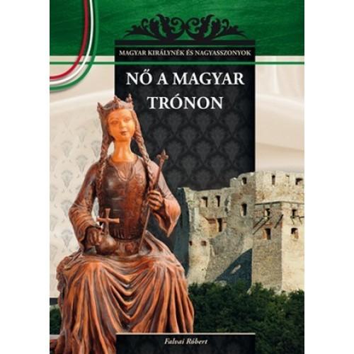 Nő a magyar trónon Magyar királynék és nagyasszonyok 7. - nagy tételben egy csomagban