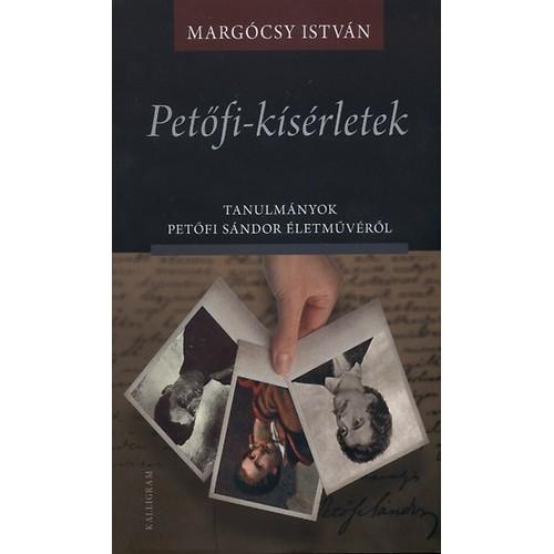 Petőfi-kísérletek - Tanulmányok Petőfi Sándor életművéről