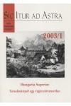 Sic Itur ad Astra 2003/1 Hungaria Superior - Tanulmányok egy régió történetéhez