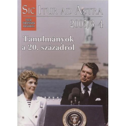 Sic Itur ad Astra 2005/3-4 Tanulmányok a 20. századról