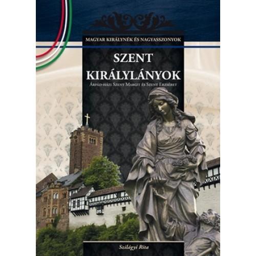 Szent királylányok Magyar királynék és nagyasszonyok 2.