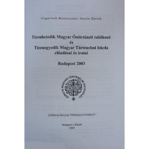 Tizenhetedik Magyar Őstörténeti Találkozó és Tizenegyedik Magyar Történelmi Iskola előadásai és iratai