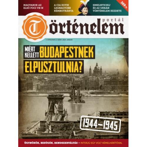 Történelemportál 2014/1 Jan. Miért kellett Budapestnek elpusztulnia?