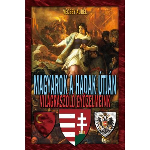 Magyarok a hadak útján - Világraszóló győzelmeink