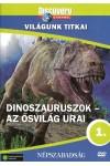 Világunk titkai 01.: Dinoszauruszok - Az ősvilág urai (DVD)