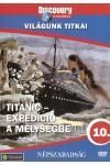 Világunk titkai 10.: Titanic - Expedíció a mélységbe (DVD) *