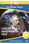Világunk titkai 15.: Utazás a Föld középpontja felé (DVD)