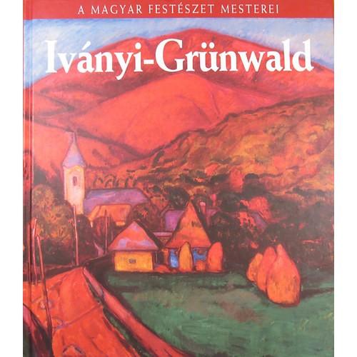 A magyar festészet mesterei 26. Iványi-Grünwald
