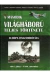 A második világháború teljes története 8. - Európa visszahódítása
