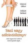 Bazi nagy esküvőskönyv - Azaz hogyan (ne) rontsd el életed legszebb napját...