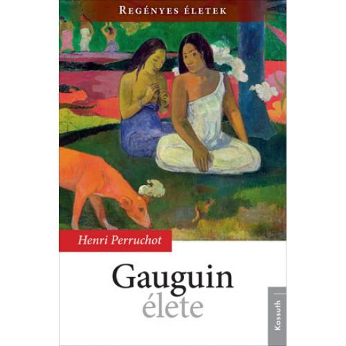 Gauguin élete (Regényes életek 3.)