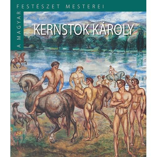 A magyar festészet mesterei II/11. Kernstok Károly