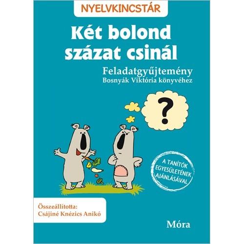 Két bolond százat csinál – Feladatgyűjtemény Bosnyák Viktória könyvéhez (Nyelvkincstár)