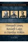 Magyar királyok és uralkodók 27. Hunyadi János, Kossuth Lajos és Horthy Miklós*