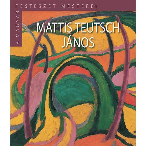 A magyar festészet mesterei II/16. Mattis Teutsch János