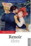 Renoir élete (Regényes életek 1.)
