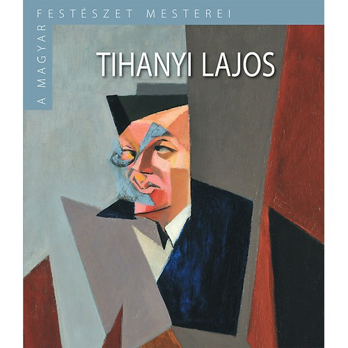 A magyar festészet mesterei II/8. Tihanyi Lajos