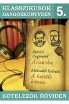 Klasszikusok hangoskönyvben 5. Árvácska - A beszélő köntös - Kötelezők röviden 5. (CD)