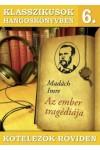 Klasszikusok hangoskönyvben 6. Az ember tragédiája - Kötelezők röviden 6. (CD)