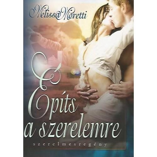 Építs a szerelemre (Melissa Moretti)