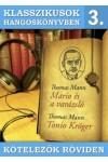 Klasszikusok hangoskönyvben 3. Mario és a varázsló - Tonio Kröger - Kötelezők röviden 3. (CD)