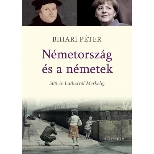 Németország és a németek - 500 év Luthertől Merkelig