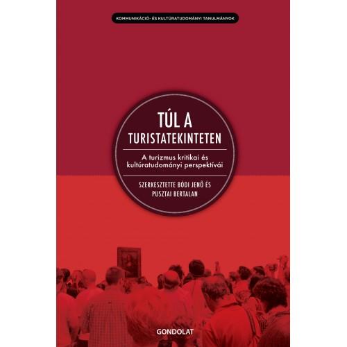 Túl a turistatekinteten - A turizmus kritikai és kultúratudományi perspektívái, Gondolat kiadó, Történelem