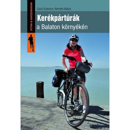 Kerékpártúrák a Balaton környékén (Fitten & egészségesen)