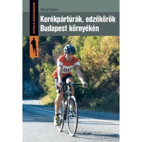 Kerékpártúrák, edzőkörök Budapest környékén (Fitten & egészségesen)