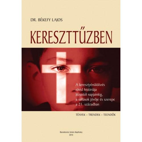Kereszttűzben - A keresztényüldözés rövid históriája