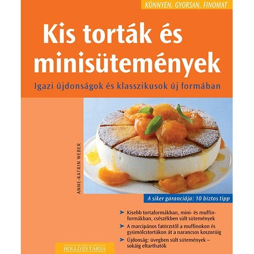 Kis torták és minisütemények - Igazi újdonságok és klasszikusok új formában