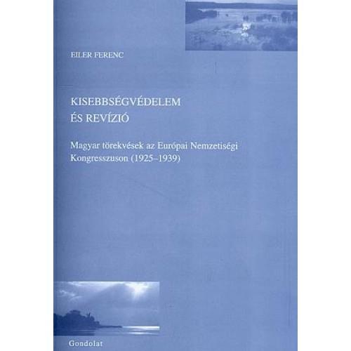 Kisebbségvédelem és revízió - Magyar törekvések az Európai Nemzetiségi Kongresszuson (1925-1939)