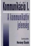 Kommunikáció I. - A kommunikatív jelenség (Válogatott tanulmányok)