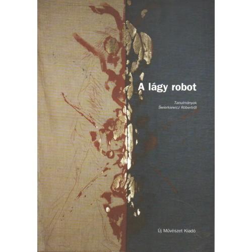A lágy robot: tanulmányok Šwierkiewicz Róbertről