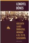Kossuth Lajos öröksége - Mondák a 18. és 19. századból