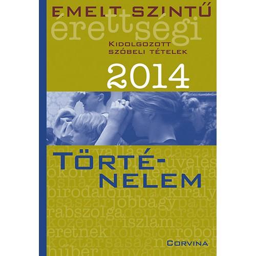 Emelt szintű érettségi - 2014 - Kidolgozott szóbeli tételek - Történelem