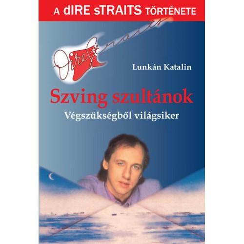 Szving szultánok - Végszükségből világsiker - A Dire Straits története, Aposztróf kiadó, Szórakoztató irodalom