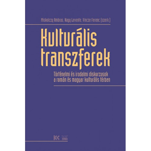 Kulturális transzferek - Történelmi és irodalmi diskurzusok a román és magyar kulturális térben