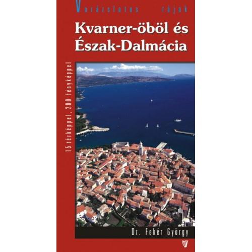 Kvarner-öböl és Észak-Dalmácia (Varázslatos tájak)