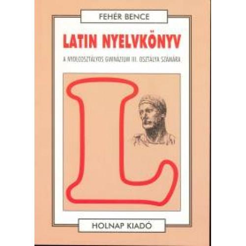 Latin nyelvkönyv a hat- és nyolcosztályos gimnázium III. osztálya számára