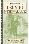Légy jó mindhalálig (Holló Diákkönyvtár)