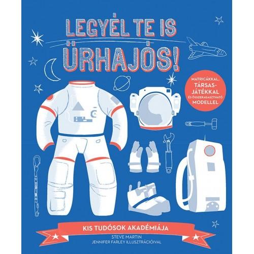 Legyél te is űrhajós! (Matricákkal, társasjátékkal és összeragasztható modellel)