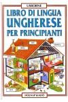 Libro Di Lingua Ungherese Per Principianti - Kezdők magyar nyelvkönyve olasz anyanyelvűeknek (CD nélkül)