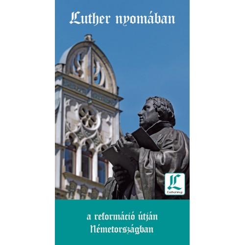 Luther nyomában - A reformáció útján Németországban / Térképpel a reformáció útján
