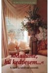 'Madame, hű kedvesem...' - A francia királyok szeretői (Királyi házak)