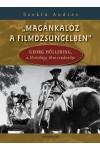 'Magánkalóz a filmdzsungelben' - Georg Höllering, a Hortobágy film rendezője