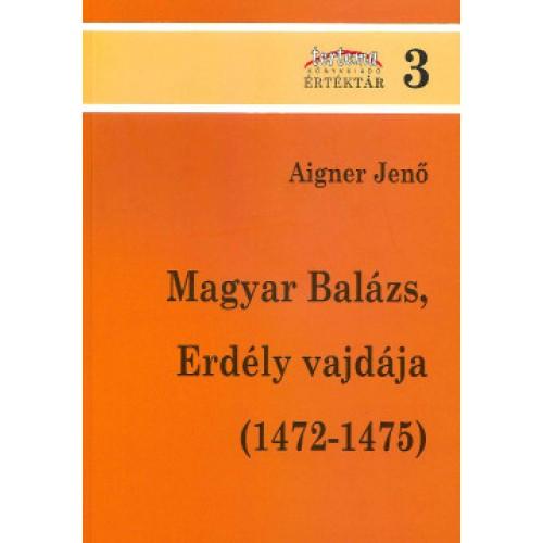 Magyar Balázs, Erdély vajdája (1472-1475) (Tortoma értéktár 3.)