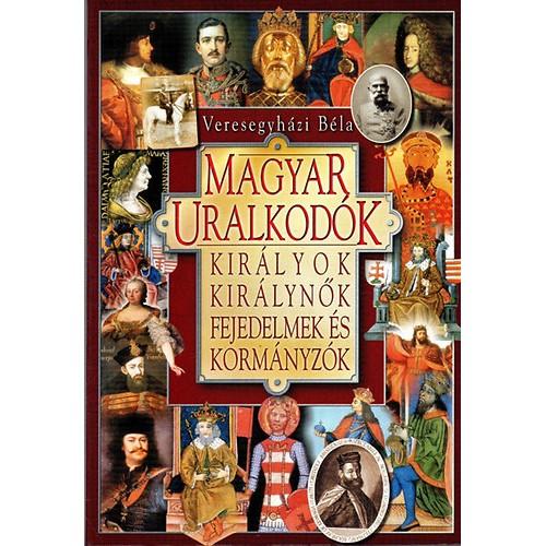Magyar uralkodók - Királyok, királynők, fejedelmek és kormányzók