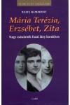 Mária Terézia, Erzsébet, Zita (Nagy császárnék fiatal lány korukban)