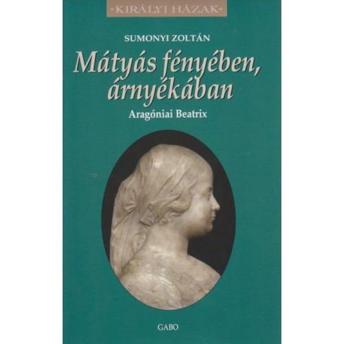 Mátyás fényében, árnyékában - Aragóniai Beatrix (Királyi házak)